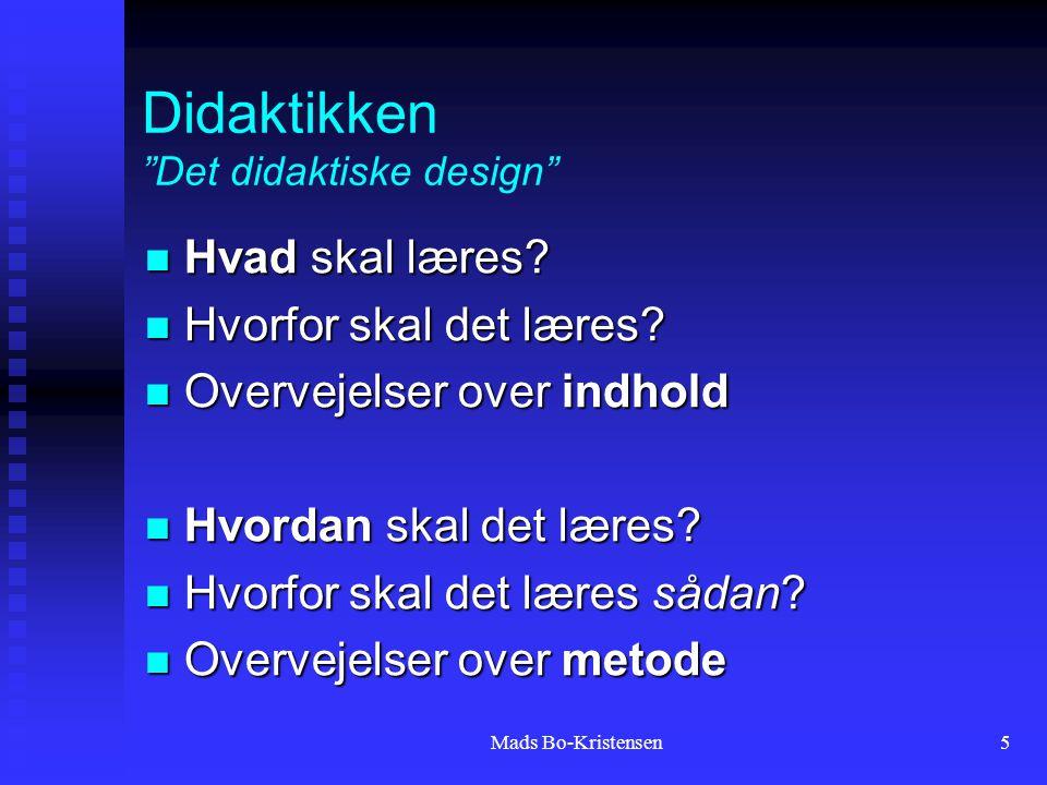 Mads Bo-Kristensen5 Didaktikken Det didaktiske design Hvad skal læres.
