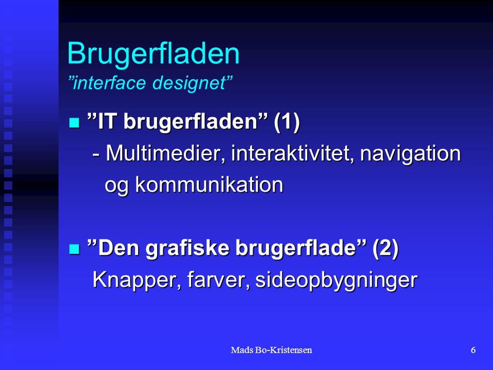 Mads Bo-Kristensen6 Brugerfladen interface designet IT brugerfladen (1) IT brugerfladen (1) - Multimedier, interaktivitet, navigation - Multimedier, interaktivitet, navigation og kommunikation og kommunikation Den grafiske brugerflade (2) Den grafiske brugerflade (2) Knapper, farver, sideopbygninger Knapper, farver, sideopbygninger
