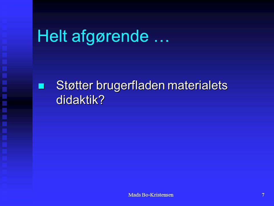 Mads Bo-Kristensen7 Helt afgørende … Støtter brugerfladen materialets didaktik.