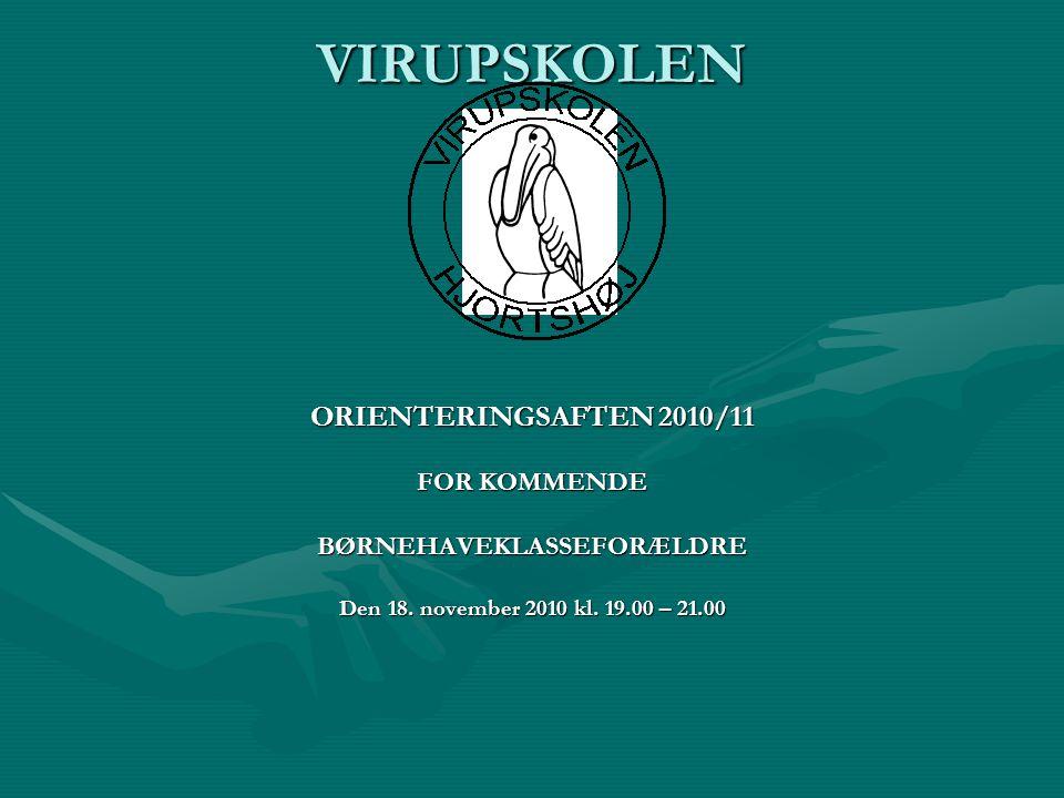 VIRUPSKOLEN ORIENTERINGSAFTEN 2010/11 FOR KOMMENDE BØRNEHAVEKLASSEFORÆLDRE Den 18.