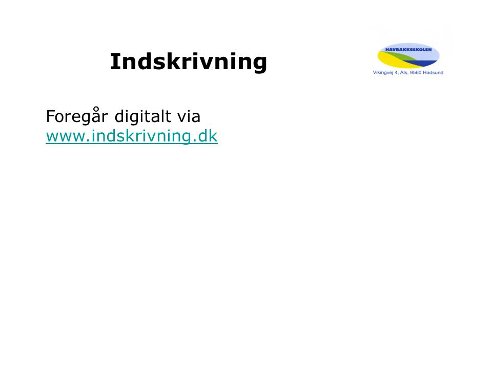 Indskrivning Foregår digitalt via www.indskrivning.dk www.indskrivning.dk