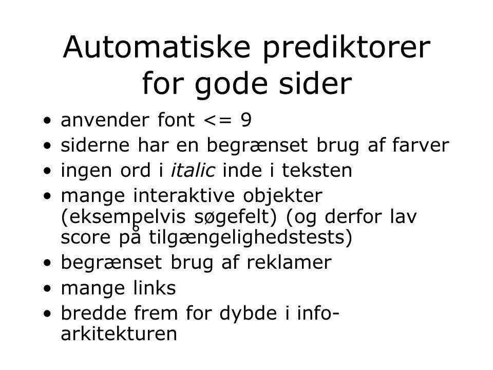 Automatiske prediktorer for gode sider anvender font <= 9 siderne har en begrænset brug af farver ingen ord i italic inde i teksten mange interaktive objekter (eksempelvis søgefelt) (og derfor lav score på tilgængelighedstests) begrænset brug af reklamer mange links bredde frem for dybde i info- arkitekturen