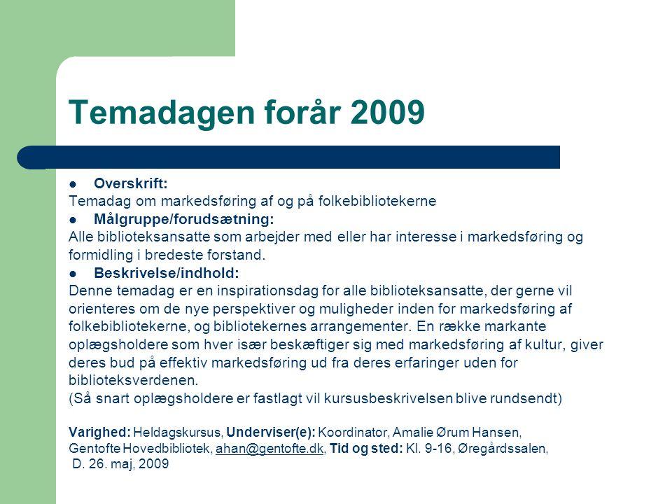 Temadagen forår 2009 Overskrift: Temadag om markedsføring af og på folkebibliotekerne Målgruppe/forudsætning: Alle biblioteksansatte som arbejder med eller har interesse i markedsføring og formidling i bredeste forstand.