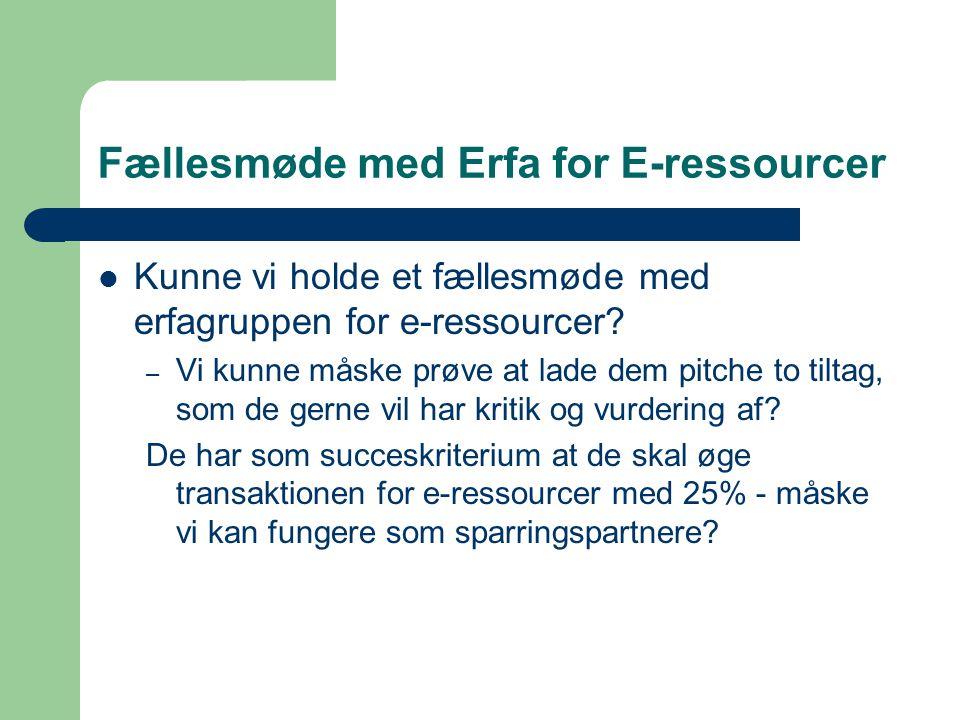Fællesmøde med Erfa for E-ressourcer Kunne vi holde et fællesmøde med erfagruppen for e-ressourcer.