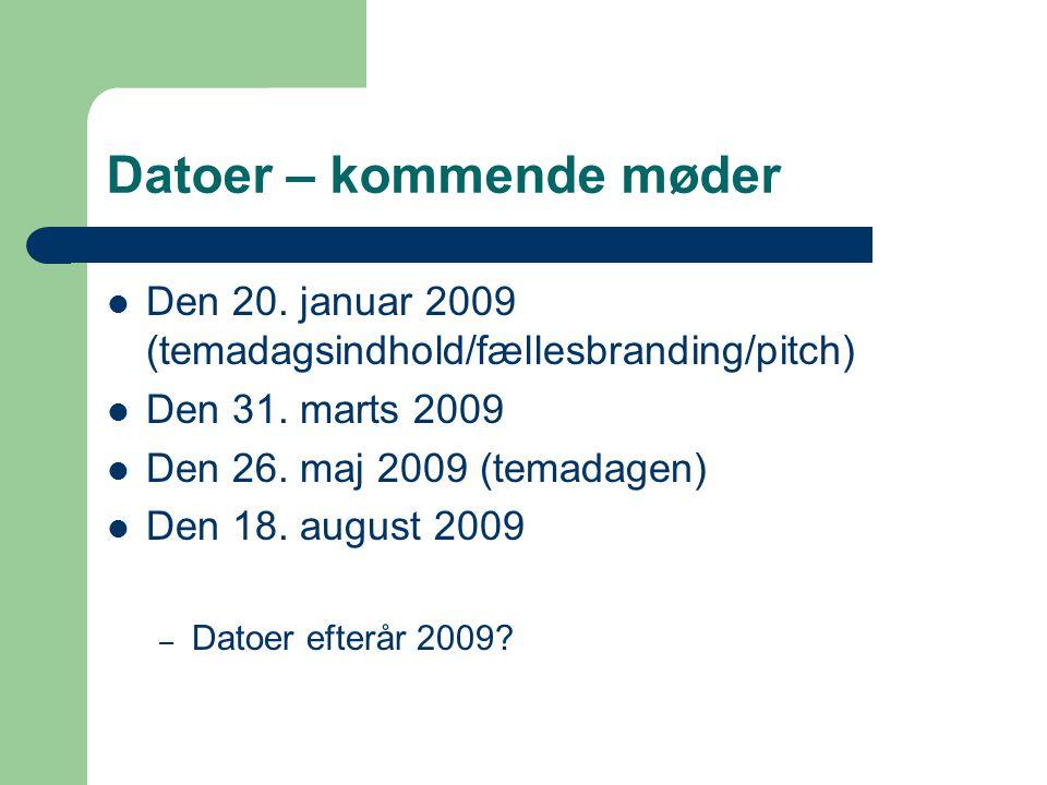 Datoer – kommende møder Den 20. januar 2009 (temadagsindhold/fællesbranding/pitch) Den 31.