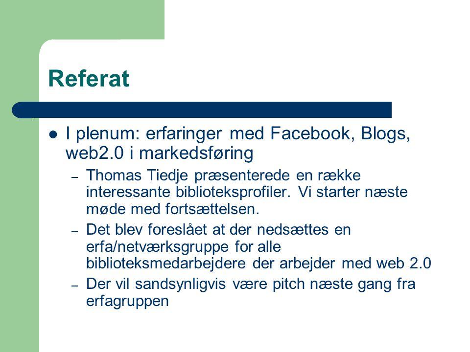 Referat I plenum: erfaringer med Facebook, Blogs, web2.0 i markedsføring – Thomas Tiedje præsenterede en række interessante biblioteksprofiler.