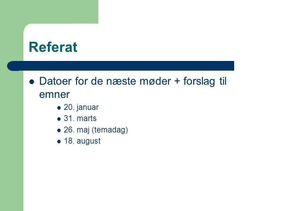 Referat Datoer for de næste møder + forslag til emner 20.
