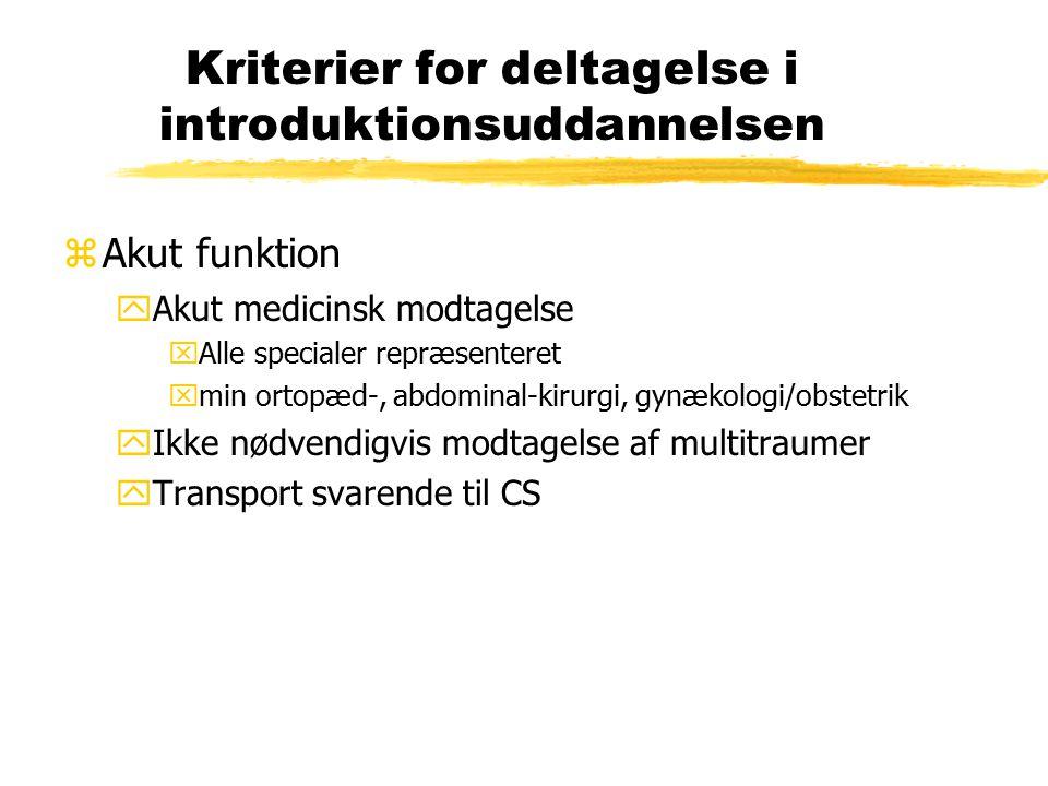 Kriterier for deltagelse i introduktionsuddannelsen zAkut funktion yAkut medicinsk modtagelse xAlle specialer repræsenteret xmin ortopæd-, abdominal-kirurgi, gynækologi/obstetrik yIkke nødvendigvis modtagelse af multitraumer yTransport svarende til CS