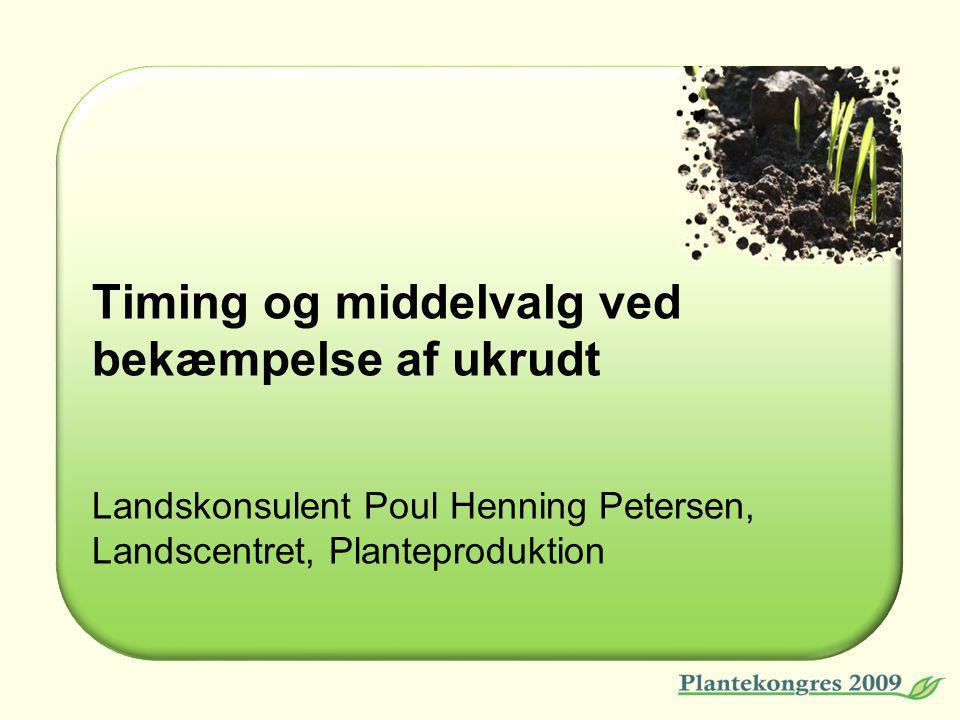 Timing og middelvalg ved bekæmpelse af ukrudt Landskonsulent Poul Henning Petersen, Landscentret, Planteproduktion