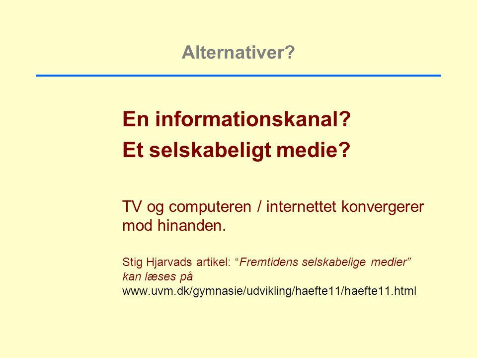 Alternativer. En informationskanal. Et selskabeligt medie.