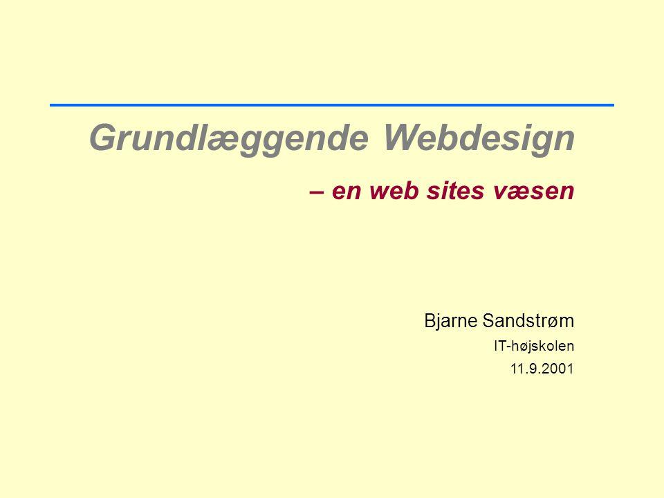 Grundlæggende Webdesign – en web sites væsen Bjarne Sandstrøm IT-højskolen 11.9.2001