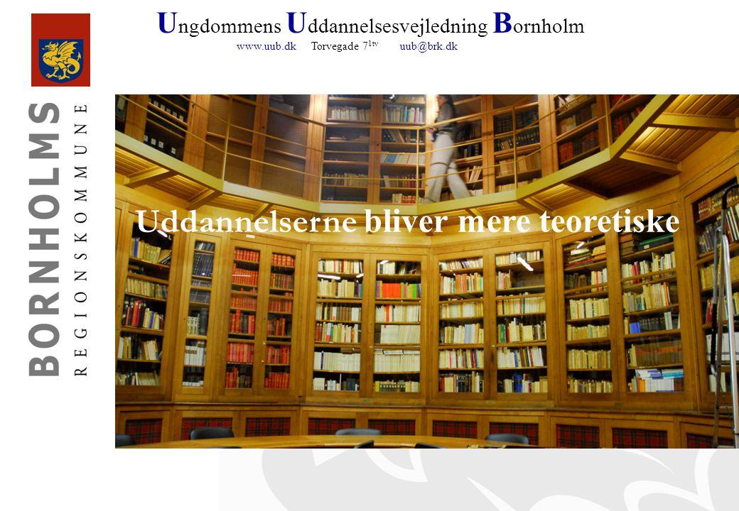U ngdommens U ddannelsesvejledning B ornholm www.uub.dk Torvegade 7 1tv uub@brk.dk Uddannelserne bliver mere teoretiske