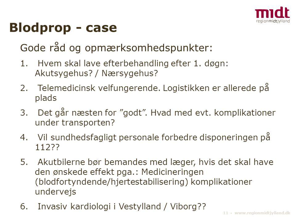 11 ▪ www.regionmidtjylland.dk Blodprop - case Gode råd og opmærksomhedspunkter: 1.