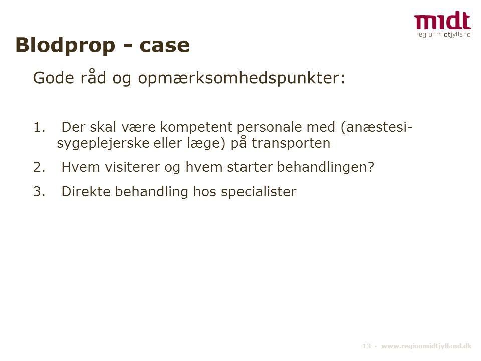 13 ▪ www.regionmidtjylland.dk Blodprop - case Gode råd og opmærksomhedspunkter: 1.