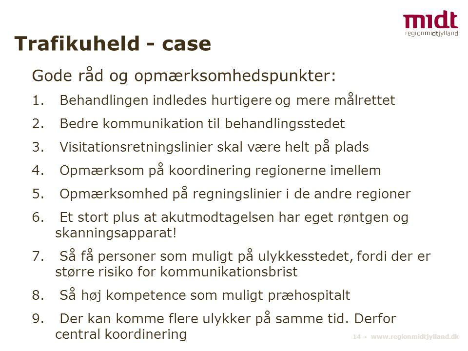14 ▪ www.regionmidtjylland.dk Trafikuheld - case Gode råd og opmærksomhedspunkter: 1.