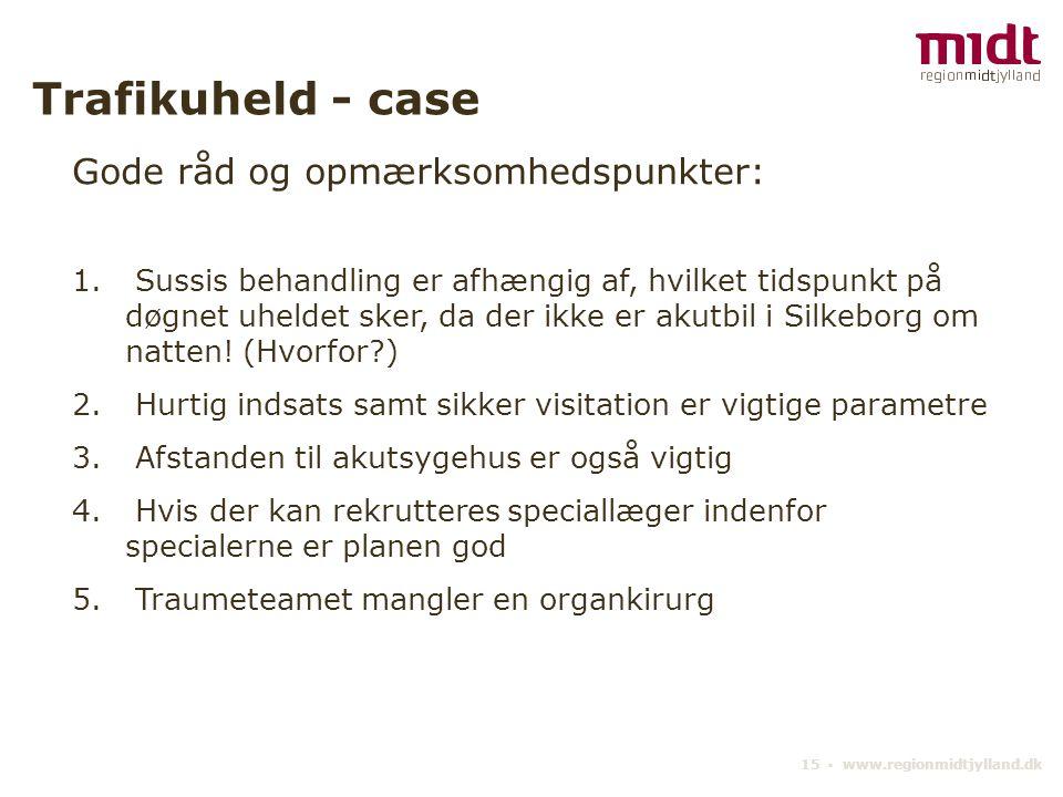 15 ▪ www.regionmidtjylland.dk Trafikuheld - case Gode råd og opmærksomhedspunkter: 1.