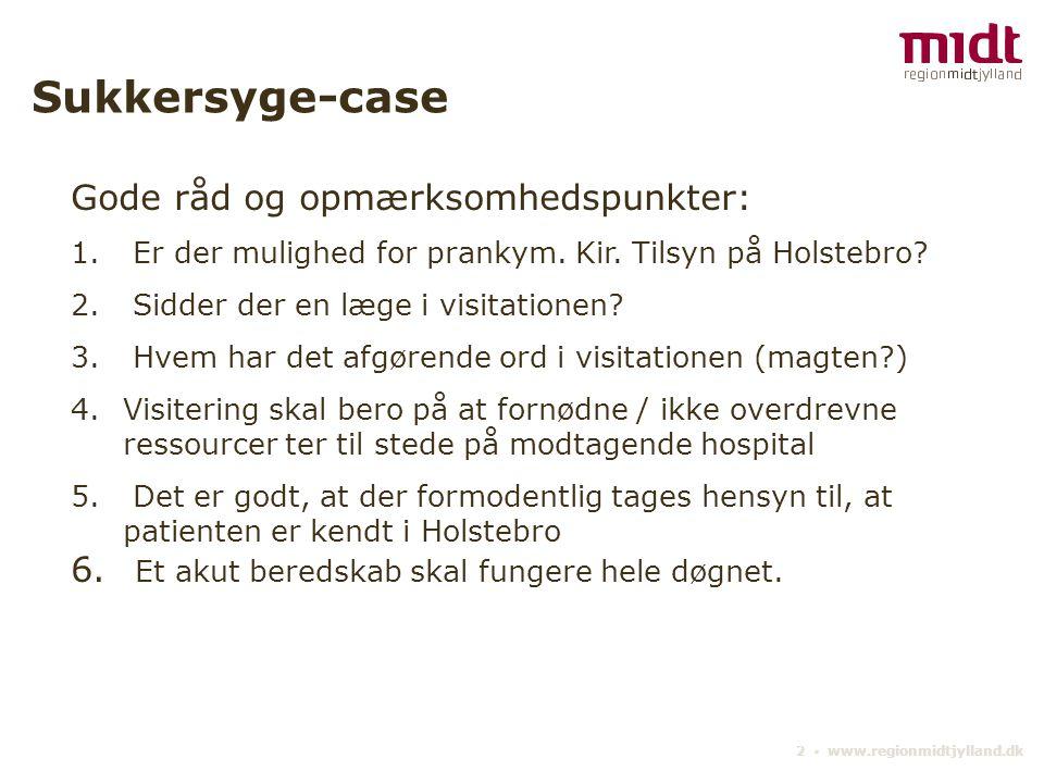 2 ▪ www.regionmidtjylland.dk Sukkersyge-case Gode råd og opmærksomhedspunkter: 1.