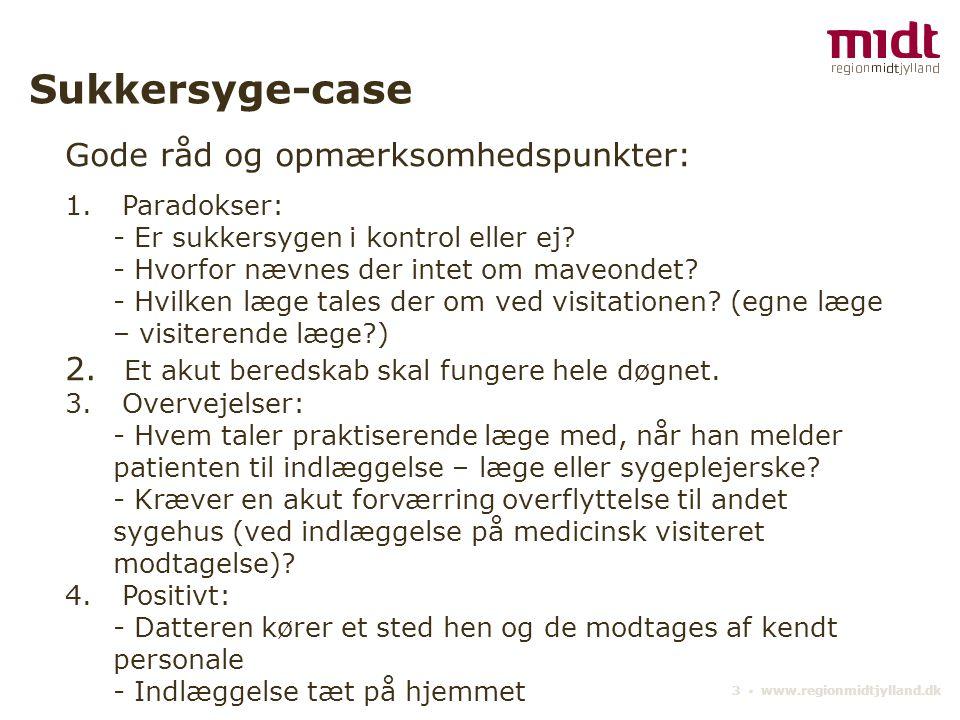 3 ▪ www.regionmidtjylland.dk Sukkersyge-case Gode råd og opmærksomhedspunkter: 1.