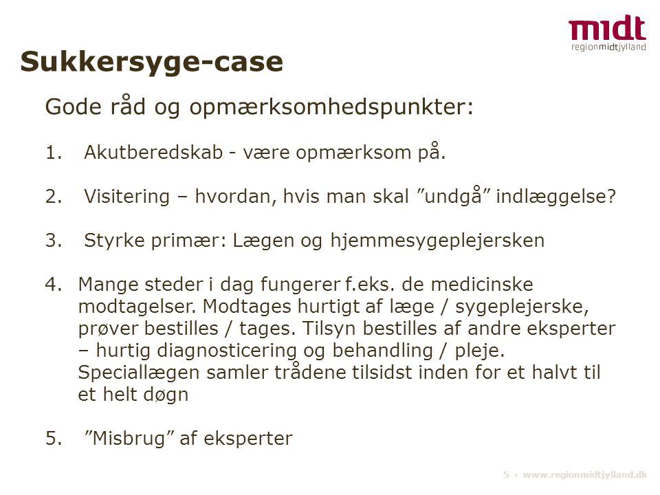 5 ▪ www.regionmidtjylland.dk Sukkersyge-case Gode råd og opmærksomhedspunkter: 1.
