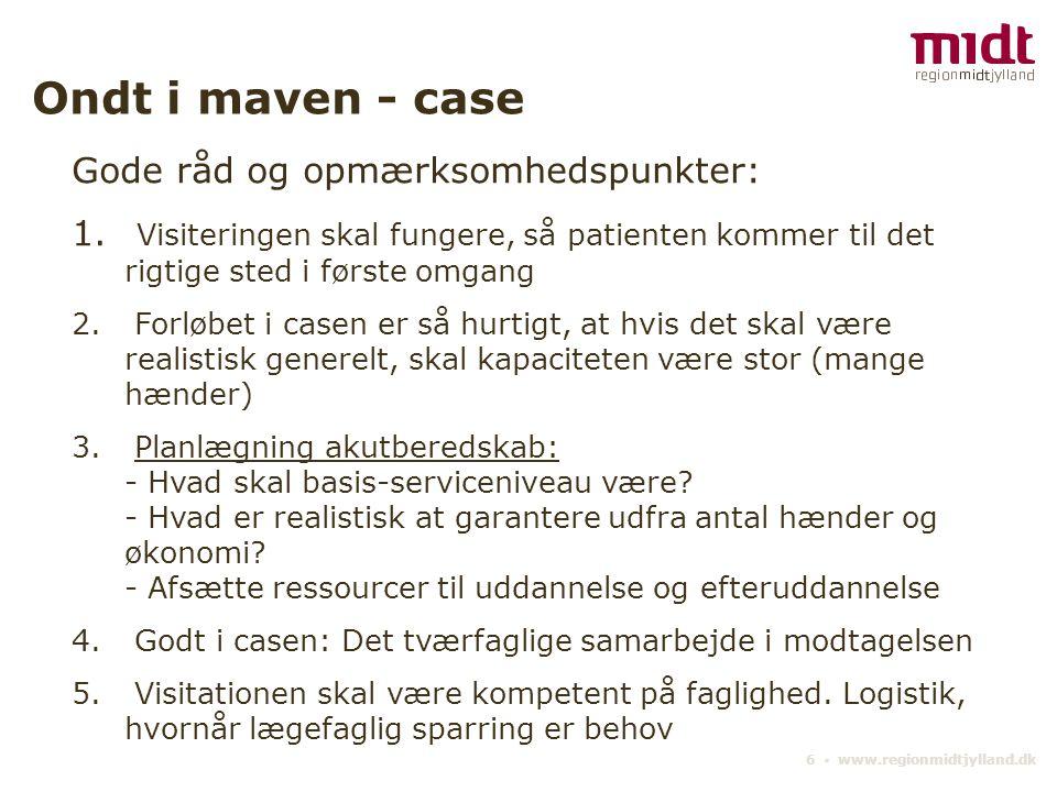 6 ▪ www.regionmidtjylland.dk Ondt i maven - case Gode råd og opmærksomhedspunkter: 1.