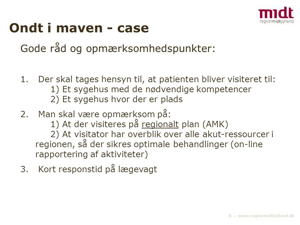 8 ▪ www.regionmidtjylland.dk Ondt i maven - case Gode råd og opmærksomhedspunkter: 1.