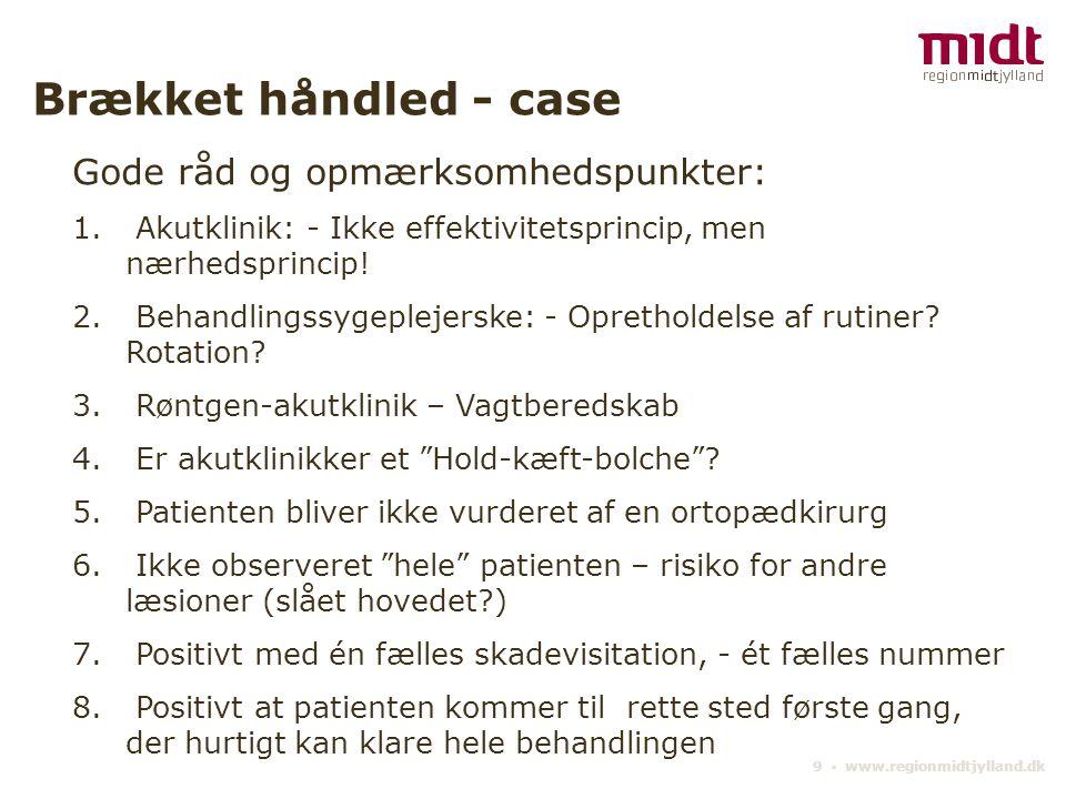 9 ▪ www.regionmidtjylland.dk Brækket håndled - case Gode råd og opmærksomhedspunkter: 1.