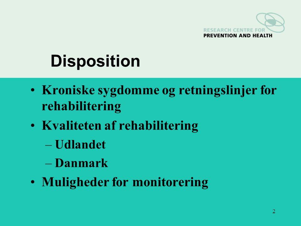 2 Disposition Kroniske sygdomme og retningslinjer for rehabilitering Kvaliteten af rehabilitering –Udlandet –Danmark Muligheder for monitorering