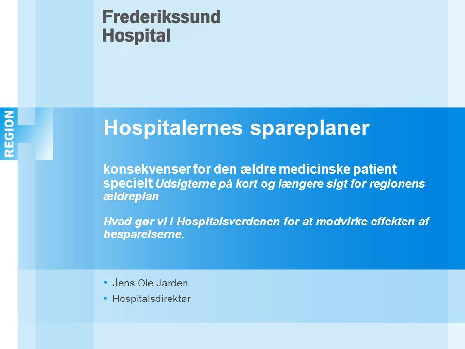 Hospitalernes spareplaner konsekvenser for den ældre medicinske patient specielt Udsigterne på kort og længere sigt for regionens ældreplan Hvad gør vi i Hospitalsverdenen for at modvirke effekten af besparelserne.