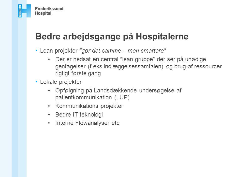 Bedre arbejdsgange på Hospitalerne Lean projekter gør det samme – men smartere Der er nedsat en central lean gruppe der ser på unødige gentagelser (f.eks indlæggelsessamtalen) og brug af ressourcer rigtigt første gang Lokale projekter Opfølgning på Landsdækkende undersøgelse af patientkommunikation (LUP) Kommunikations projekter Bedre IT teknologi Interne Flowanalyser etc