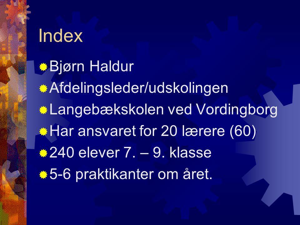 Index  Bjørn Haldur  Afdelingsleder/udskolingen  Langebækskolen ved Vordingborg  Har ansvaret for 20 lærere (60)  240 elever 7.