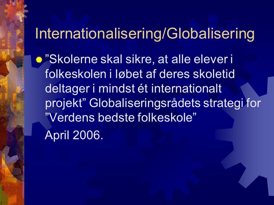 Internationalisering/Globalisering  Skolerne skal sikre, at alle elever i folkeskolen i løbet af deres skoletid deltager i mindst ét internationalt projekt Globaliseringsrådets strategi for Verdens bedste folkeskole April 2006.