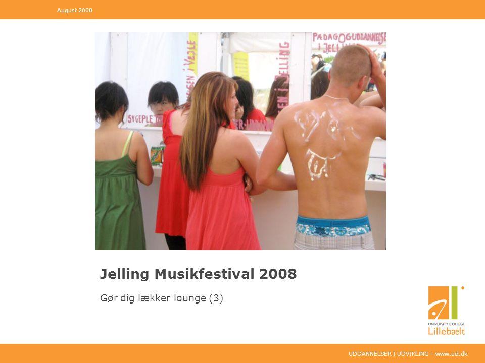UDDANNELSER I UDVIKLING – www.ucl.dk Jelling Musikfestival 2008 Gør dig lækker lounge (3) August 2008