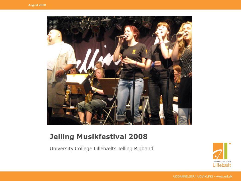 UDDANNELSER I UDVIKLING – www.ucl.dk Jelling Musikfestival 2008 University College Lillebælts Jelling Bigband August 2008