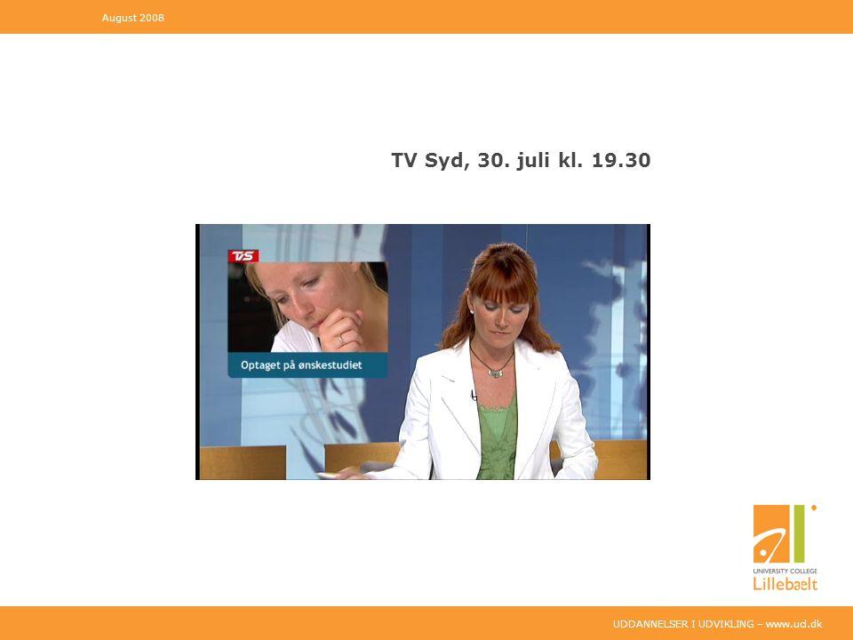 UDDANNELSER I UDVIKLING – www.ucl.dk TV Syd, 30. juli kl. 19.30 August 2008