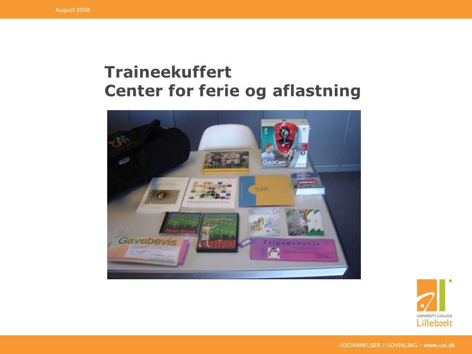 UDDANNELSER I UDVIKLING – www.ucl.dk Traineekuffert Center for ferie og aflastning August 2008