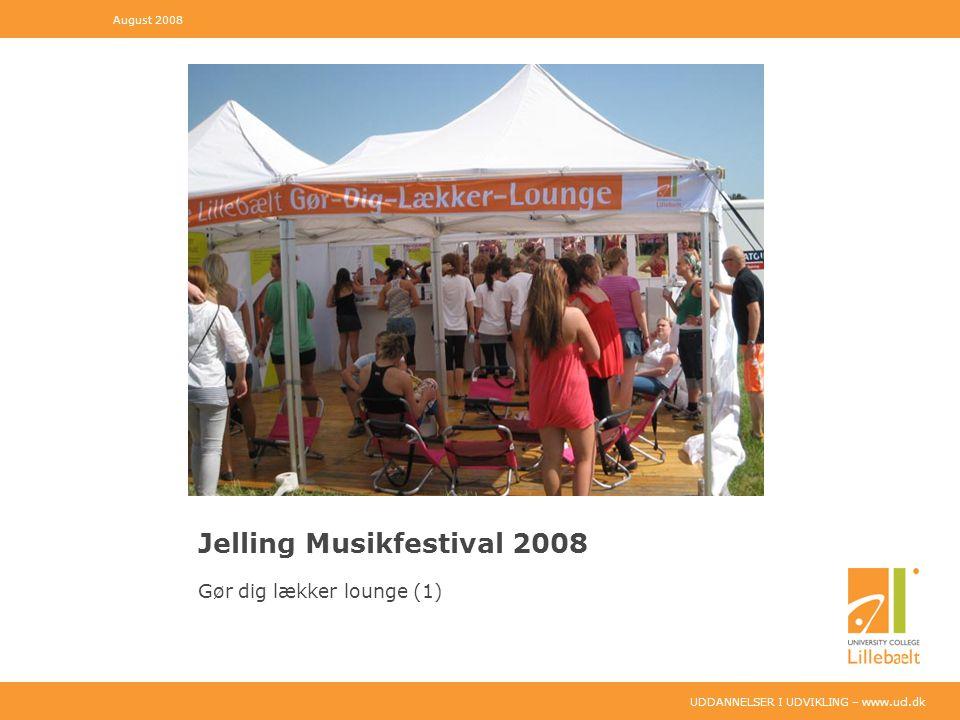 UDDANNELSER I UDVIKLING – www.ucl.dk Jelling Musikfestival 2008 Gør dig lækker lounge (1) August 2008