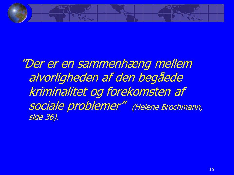 15 Der er en sammenhæng mellem alvorligheden af den begåede kriminalitet og forekomsten af sociale problemer (Helene Brochmann, side 36).