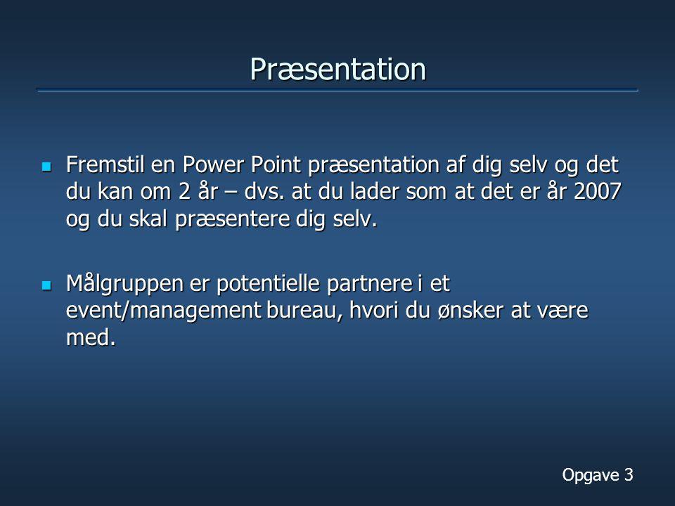 Præsentation Fremstil en Power Point præsentation af dig selv og det du kan om 2 år – dvs.