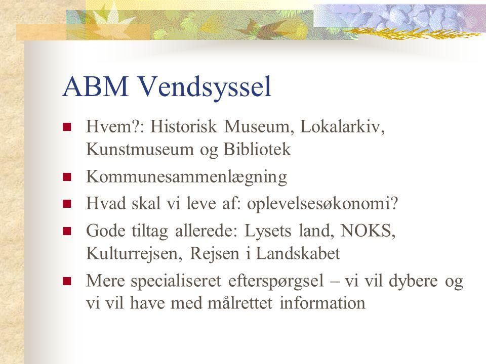 ABM Vendsyssel Hvem : Historisk Museum, Lokalarkiv, Kunstmuseum og Bibliotek Kommunesammenlægning Hvad skal vi leve af: oplevelsesøkonomi.