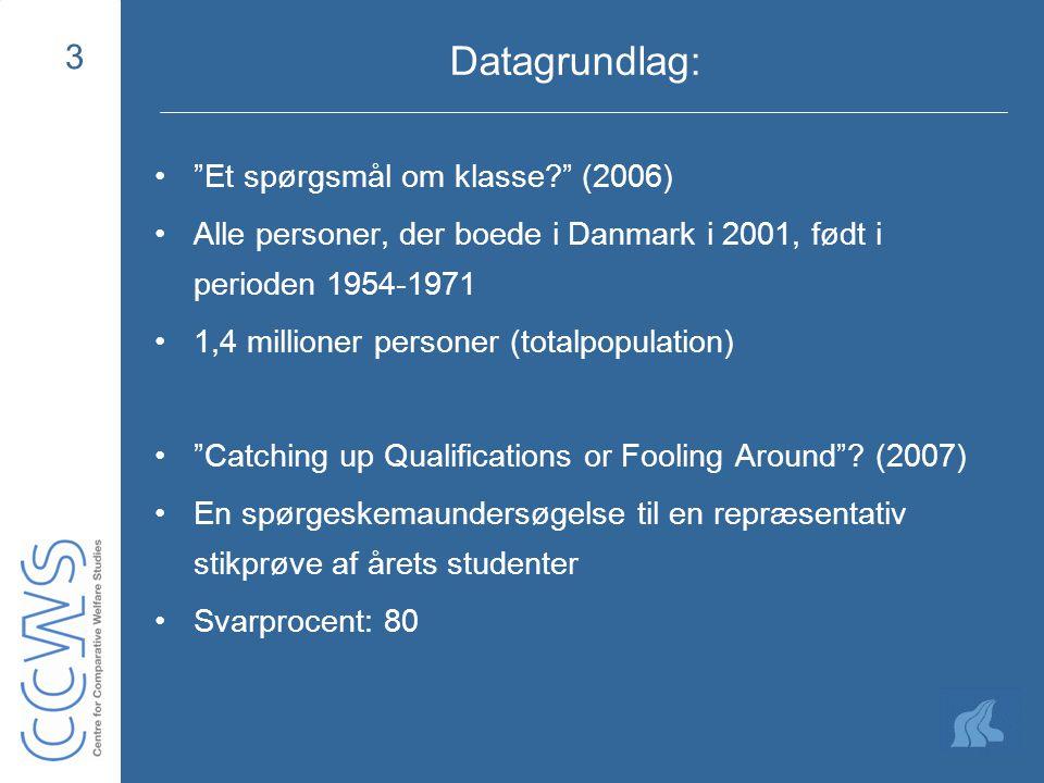 3 Datagrundlag: Et spørgsmål om klasse (2006) Alle personer, der boede i Danmark i 2001, født i perioden 1954-1971 1,4 millioner personer (totalpopulation) Catching up Qualifications or Fooling Around .