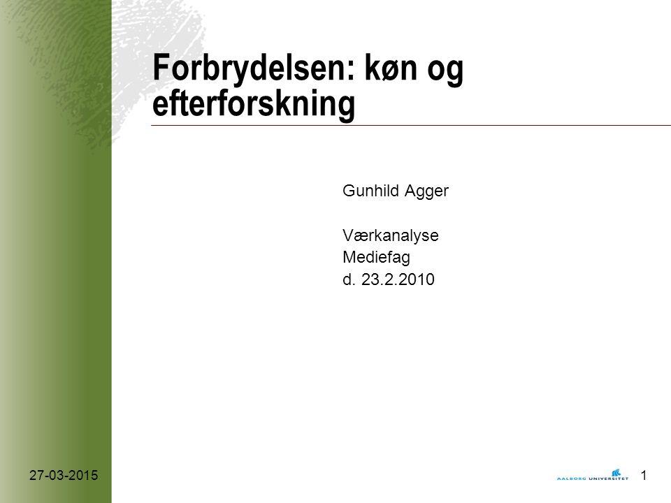 27-03-20151 Forbrydelsen: køn og efterforskning Gunhild Agger Værkanalyse Mediefag d. 23.2.2010