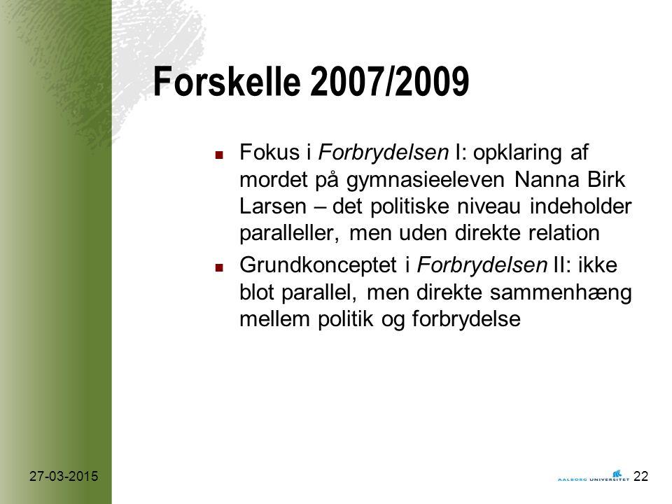Forskelle 2007/2009 Fokus i Forbrydelsen I: opklaring af mordet på gymnasieeleven Nanna Birk Larsen – det politiske niveau indeholder paralleller, men uden direkte relation Grundkonceptet i Forbrydelsen II: ikke blot parallel, men direkte sammenhæng mellem politik og forbrydelse 27-03-201522