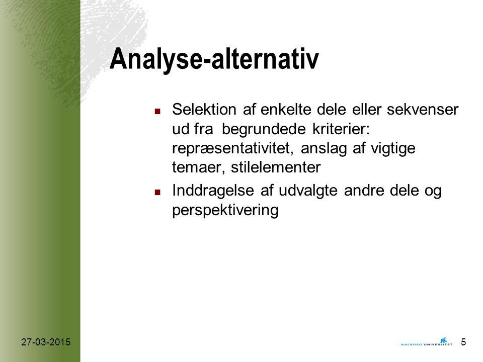 Analyse-alternativ Selektion af enkelte dele eller sekvenser ud fra begrundede kriterier: repræsentativitet, anslag af vigtige temaer, stilelementer Inddragelse af udvalgte andre dele og perspektivering 27-03-20155