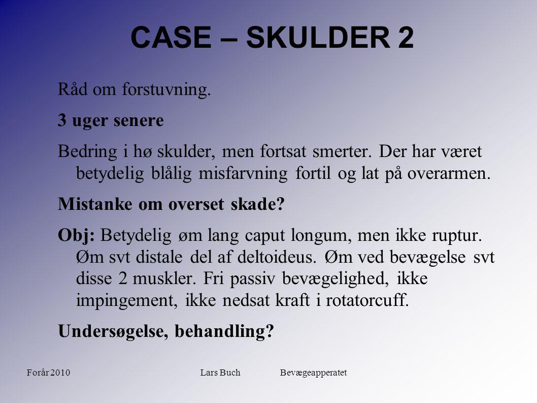 Forår 2010Lars Buch Bevægeapperatet CASE – SKULDER 2 Råd om forstuvning. 3 uger senere Bedring i hø skulder, men fortsat smerter. Der har været betyde