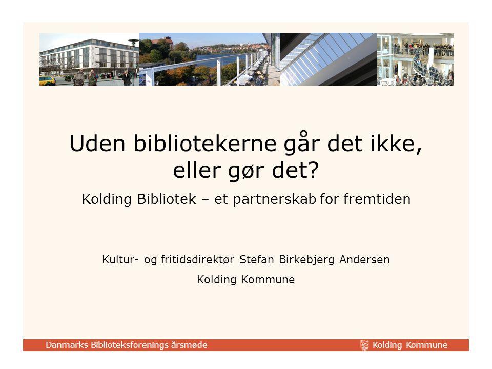 Kolding Kommune Danmarks Biblioteksforenings årsmøde Uden bibliotekerne går det ikke, eller gør det.