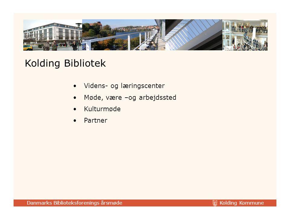 Kolding Kommune Danmarks Biblioteksforenings årsmøde Kolding Bibliotek Videns- og læringscenter Møde, være –og arbejdssted Kulturmøde Partner
