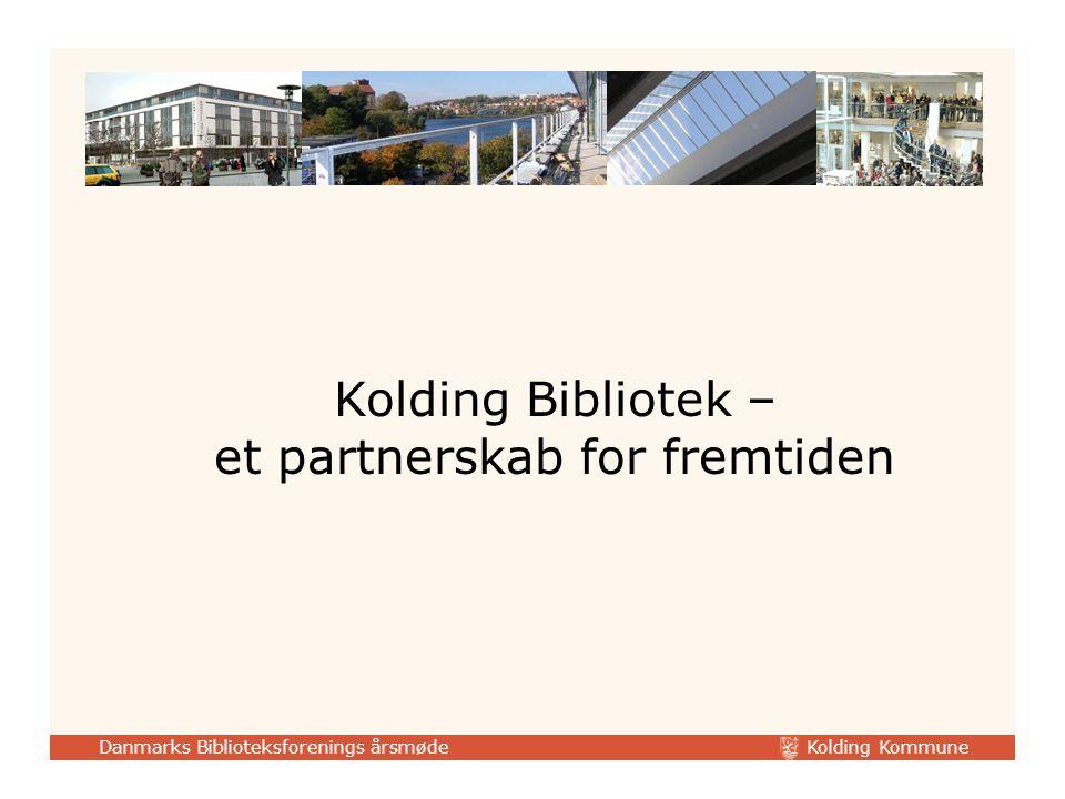 Kolding Kommune Danmarks Biblioteksforenings årsmøde Kolding Bibliotek – et partnerskab for fremtiden