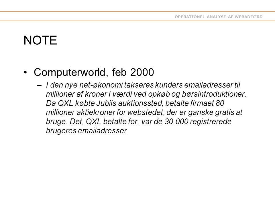 OPERATIONEL ANALYSE AF WEBADFÆRD NOTE Computerworld, feb 2000 –I den nye net-økonomi takseres kunders emailadresser til millioner af kroner i værdi ved opkøb og børsintroduktioner.