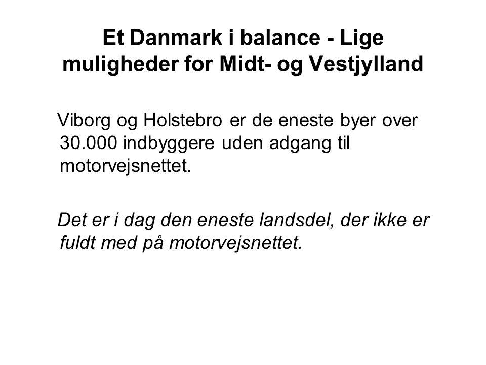 Et Danmark i balance - Lige muligheder for Midt- og Vestjylland Viborg og Holstebro er de eneste byer over 30.000 indbyggere uden adgang til motorvejsnettet.