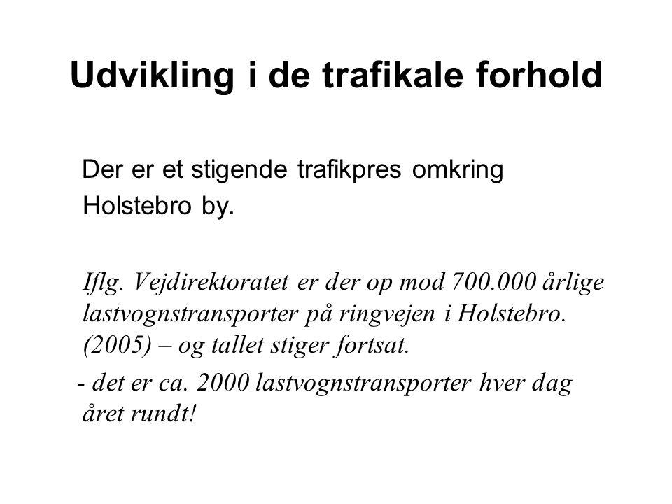 Udvikling i de trafikale forhold Der er et stigende trafikpres omkring Holstebro by.